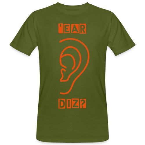 'Ear Diz? - Men's Organic T-Shirt