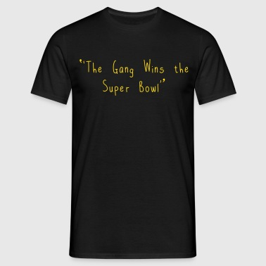 The Gang Wins The Super Bowl T-Shirts - Men's T-Shirt