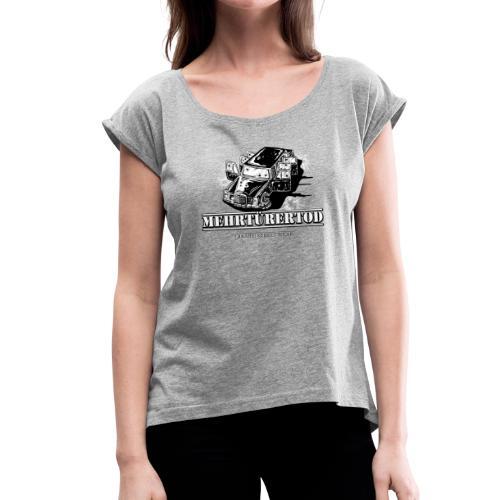 Mehrtürertod - Frauen T-Shirt mit gerollten Ärmeln