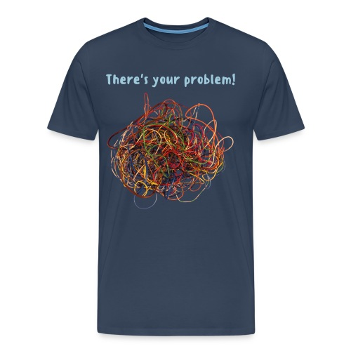 Messy Wiring - There's Your Problem! T-Shirt - Men's Premium T-Shirt