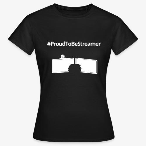 Shirt #ProudToBeStreamer - Frauen T-Shirt