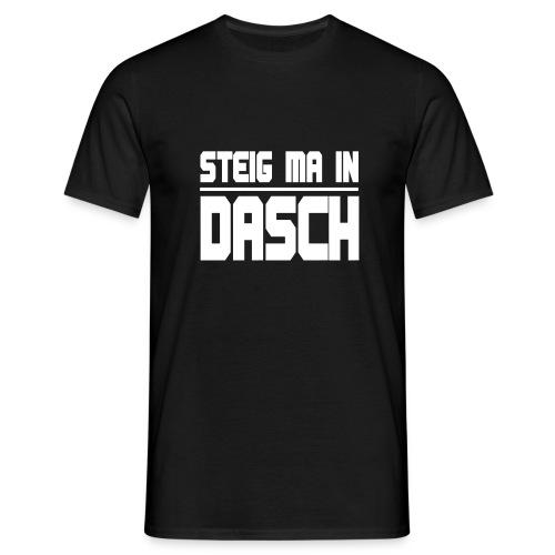 Steig ma in Dasch - Männer T-Shirt