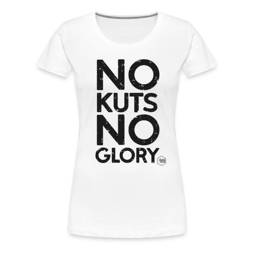 NO KUTS NO GLORY - Vrouwen Premium T-shirt