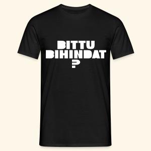 BITTU BIHINDAT? - Männer T-Shirt