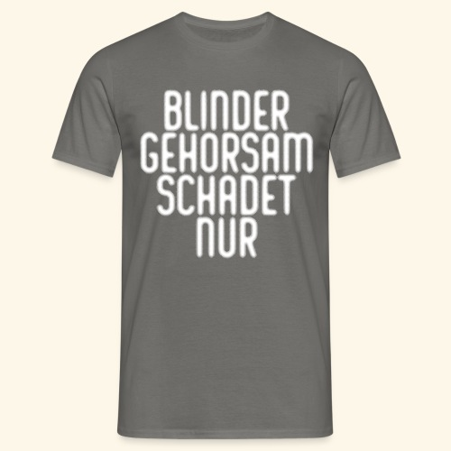 BLINDER GEHORSAM - Männer T-Shirt