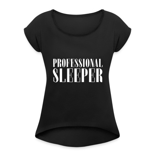 Professional Sleeper - Women Tee - Frauen T-Shirt mit gerollten Ärmeln
