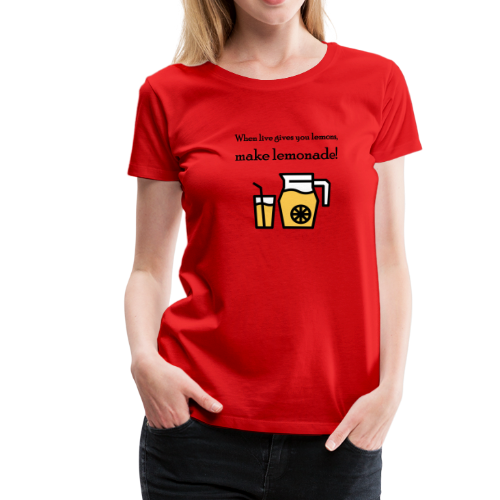 When live gives you lemons... (dames) - Vrouwen Premium T-shirt