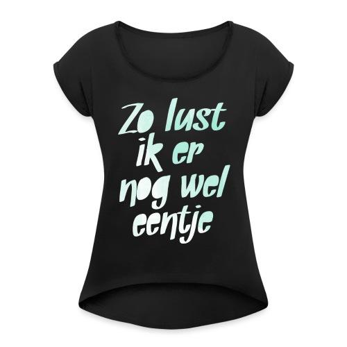 Nog wel eentje vrouwen opgerolde mouwen - Vrouwen T-shirt met opgerolde mouwen
