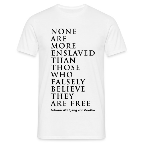 Goethe Quote Enslavement - T-shirt Homme