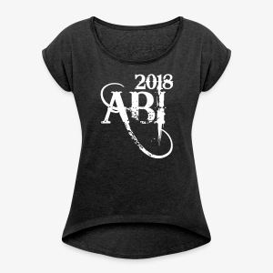 ABI 2018 ABITUR Text mit Schwung T-Shirt Frauen - Frauen T-Shirt mit gerollten Ärmeln