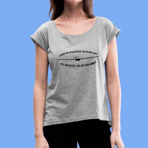 Lieber ein Tag in der Luft Segelflieger Geschenk - Women's T-Shirt with rolled up sleeves
