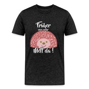 Früher war mehr Mett da! (Boys) - Männer Premium T-Shirt