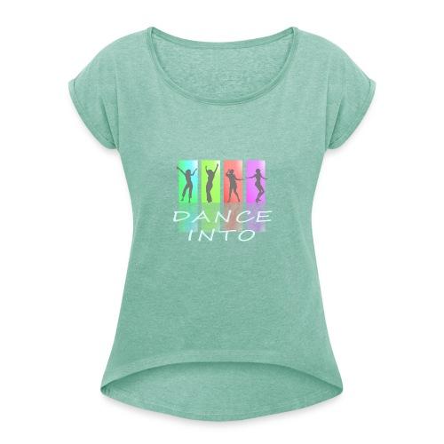 Dance into ... - Frauen T-Shirt mit gerollten Ärmeln