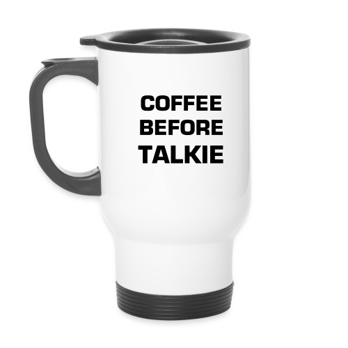 Travel Mug - coffee before talkie