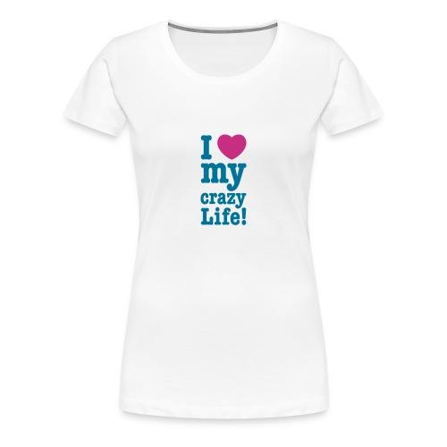 I love my crazy Life Herz verrücktes Leben Glück - Frauen Premium T-Shirt