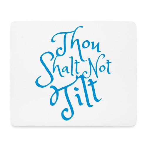 Thou Shalt Not Tilt - Mousepad - Musmatta (liggande format)