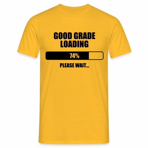 Good Grade Loading - Mannen T-shirt