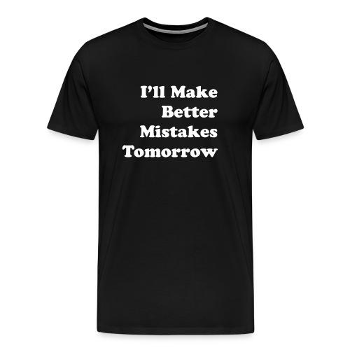I'll Make Better Mistakes Tomorrow - Mannen Premium T-shirt
