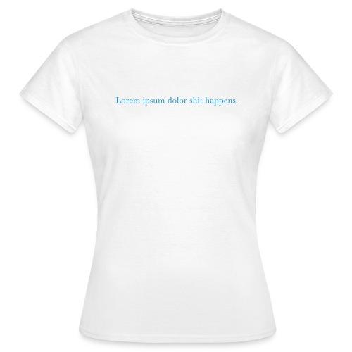Lorem ipsum dolor shit happens.   T-Shirt - Frauen T-Shirt