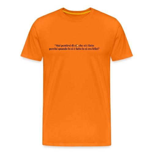 """""""Mai pentirsi di ciò che si è fatto perché quando lo si è fatto lo si era felici"""" @GeorgeLeonard - Maglietta Premium da uomo"""