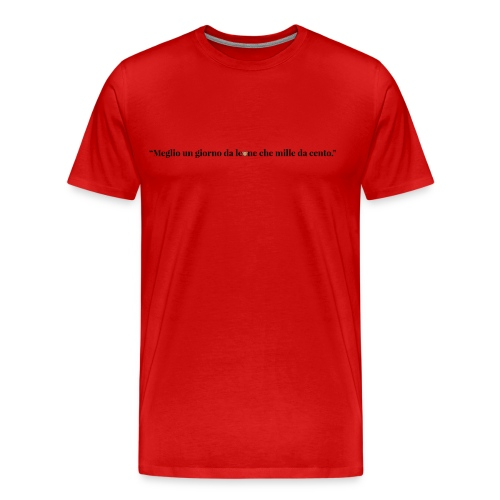 """""""Meglio un giorno da leone che mille da cento."""" @GeorgeLeonard - Maglietta Premium da uomo"""