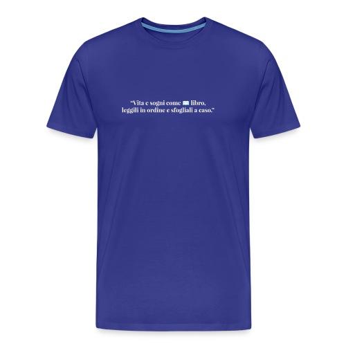 """""""Vita e sogni come un libro, leggili in ordine e sfogliali a caso."""" @GeorgeLeonard - Maglietta Premium da uomo"""