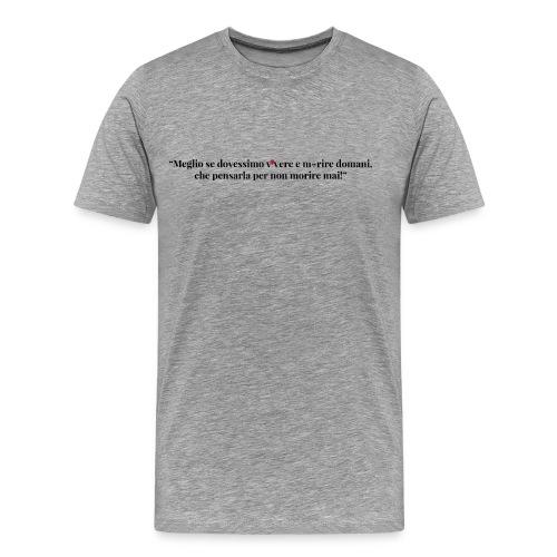 """""""Meglio se dovessimo vivere e morire domani, che pensarla per non morire mai!"""" @GeorgeLeonard - Maglietta Premium da uomo"""