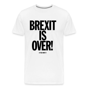 Brexit Is Over (if you want it) Female - Men's Premium T-Shirt