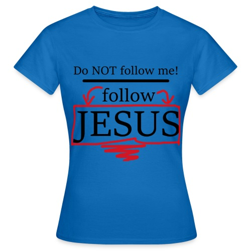Do NOT follow me! follow JESUS - without name - blank - Frauen T-Shirt
