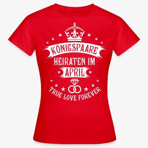 Königspaare heiraten im April Hochzeit Brautpaar T-Shirt - Frauen T-Shirt