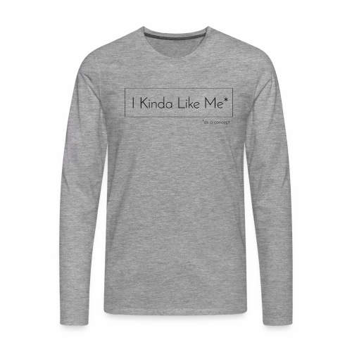 Light Grey Men's Premium Longsleeve Shirt - I Kinda Like Me - Men's Premium Longsleeve Shirt