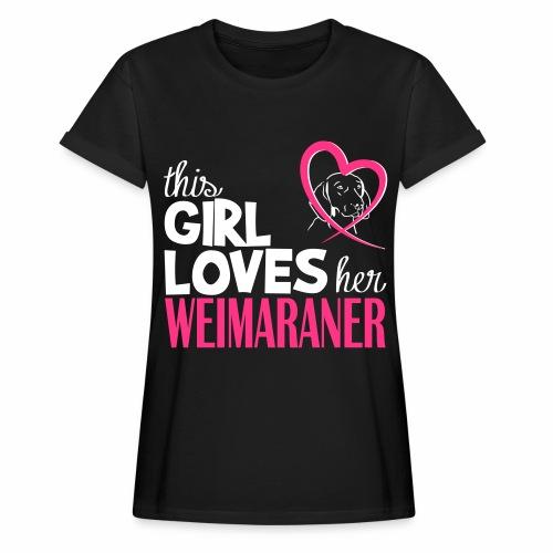 Maglietta ampia da donna - This girl loves her weimaraner