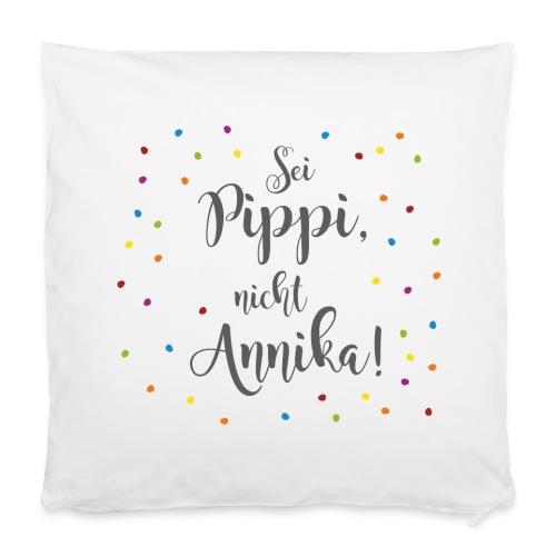 Kissenhülle Sei Pippi, nicht Annika! (Konfetti) - Kissenbezug 40 x 40 cm