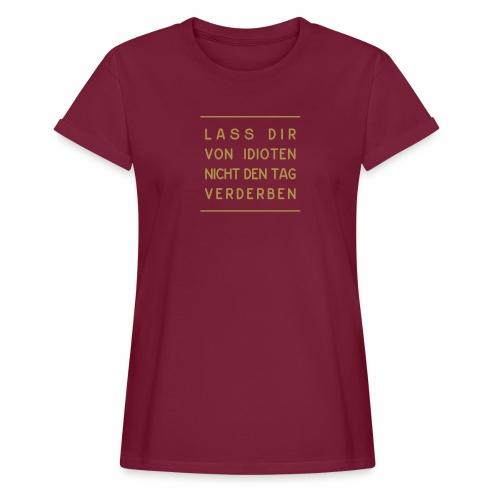 Bleib positiv und ...  - Frauen Oversize T-Shirt