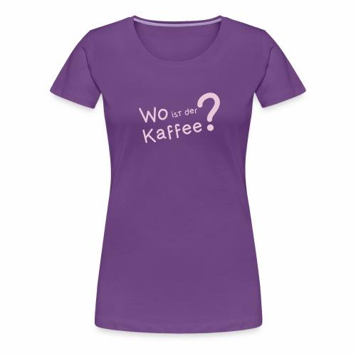 Wo ist der Kaffee? - Frauen Premium T-Shirt