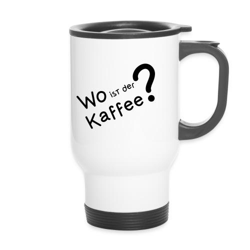 Wo ist der Kaffee? - Thermobecher