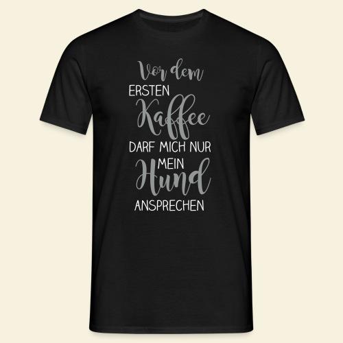 Vor dem ersten Kaffee - Männer T-Shirt