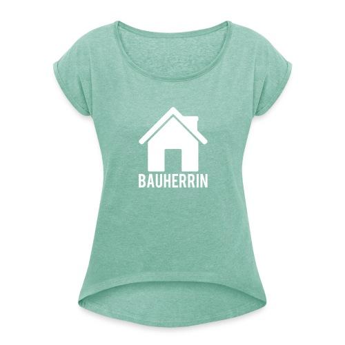 Bauherrin - Frauen T-Shirt mit gerollten Ärmeln