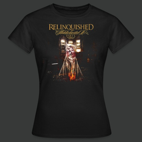 Relinquished Addictivities Part 1 - Frauen T-Shirt
