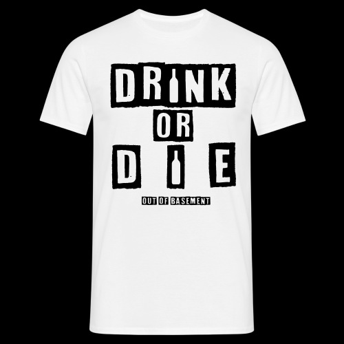 Drink or Die Black - Männer T-Shirt