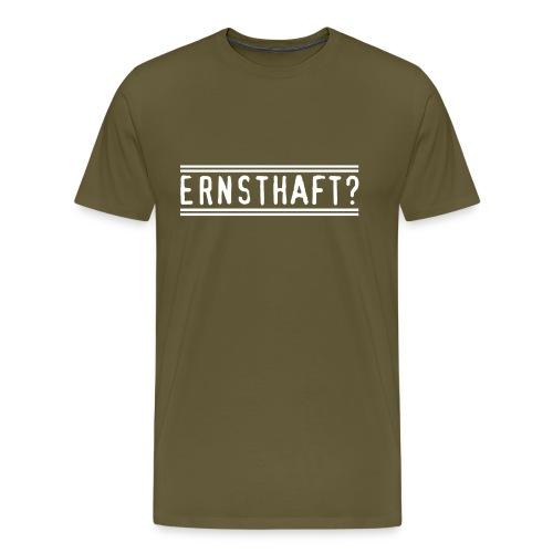 Ernsthaft? - Männer Premium T-Shirt