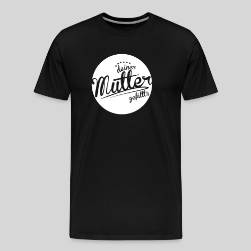 Deiner Mutter gefällt's, Herren - Männer Premium T-Shirt