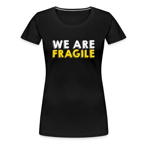 We Are Fragile - T-shirt Premium Femme
