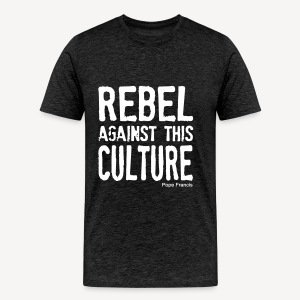 REBEL AGAINST THIS CULTURE - Men's Premium T-Shirt