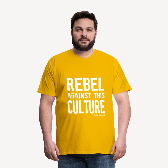REBEL AGAINST THIS CULTURE