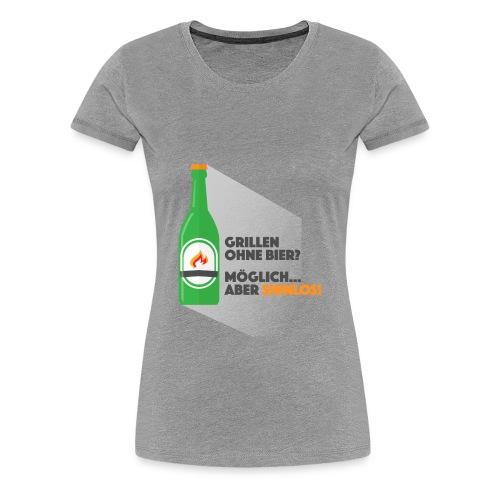 Grillen ohne Bier - Frauen Premium T-Shirt