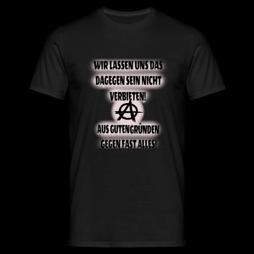Aus gutem Grund gegen fast alles! Mann - Männer T-Shirt