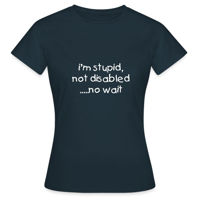 i'm stupid, not disabled - WOMEN