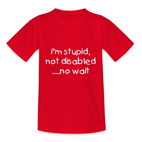 i'm stupid, not disabled - KIDS  - Kids' T-Shirt