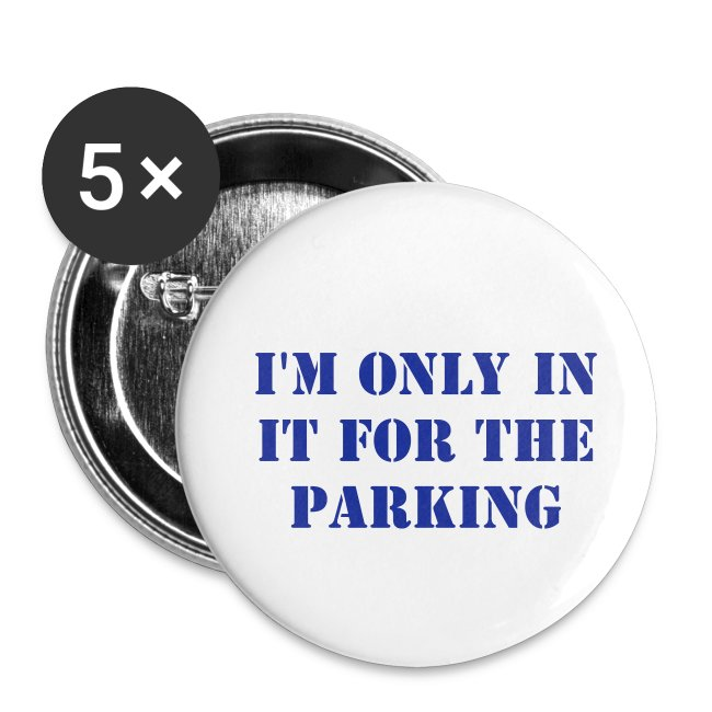 'I'm Only In It For The Parking' badge
